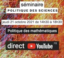 Le séminaire Politique des sciences consacré à la politique des mathématiques aura lieu le jeudi 21 octobre 2021 de 14h30 à 18h30